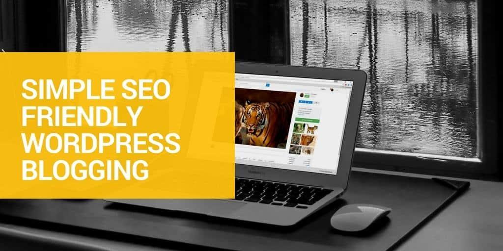 How to Write a Simple Effective Yoast SEO Friendly WordPress Blog Post